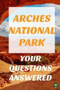 Visiting Arches National Park and answering your questions