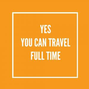 banner that says yes you can travel full time