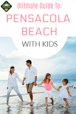 ultimate guide to pensacola beach with kids